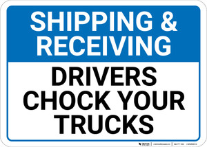 Shipping & Receiving: Drivers Chock Your Trucks Landscape - Wall Sign