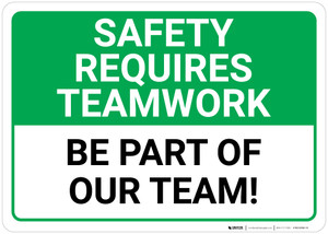 Safety Requires Teamwork Be Part of Our Team Landscape - Wall Sign