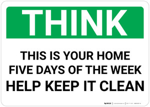 Think: This Is Your Home Five Days Of The Week Help Keep Clean Landscape - Wall Sign