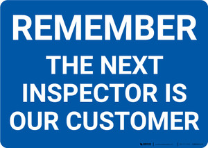 Remember The Next Inspector Is Our Customer Landscape - Wall Sign