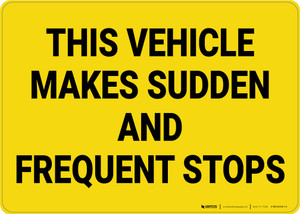 This Vehicle Makes Sudden and Frequent Stops Landscape - Wall Sign