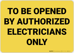 Opened By Authorized Electricians Only Yellow Landscape - Wall Sign