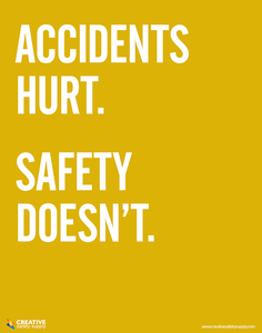 Accidents Hurt.  Safety Doesn't.  safety poster from Creative Safety Supply