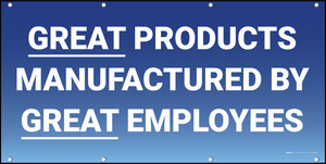 Great Products Manufactured By Great Employees Banner