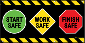 Start Safe Work Safe Finish Safe Banner