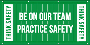Think Safety - Be On Our Team - Practice Safety Banner