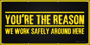 You're The Reason We Work Safely Around Here