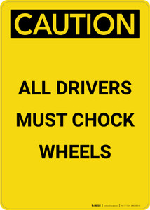 Caution: All Drivers Must Chock Wheels - Portrait Wall Sign