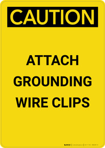 Caution: Attach Grounding Wire Clips - Portrait Wall Sign