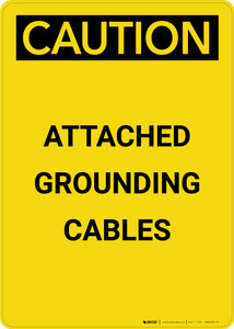 Caution: Attached Grounding Cables - Portrait Wall Sign