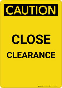 Caution: Close Clearance - Portrait Wall Sign