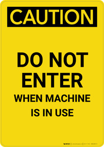 Caution: Do Not Enter When Machine In Use - Portrait Wall Sign