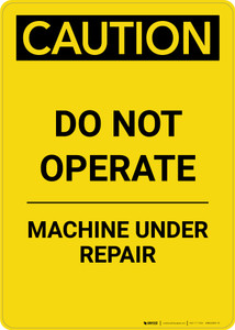 Caution: Do Not Operate Machine Under Repair - Portrait Wall Sign