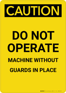 Caution: Do Not Operate Machine Without Guards in Place - Portrait Wall Sign