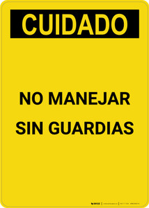 Caution: Do Not Operate Without Guards Spanish - Portrait Wall Sign