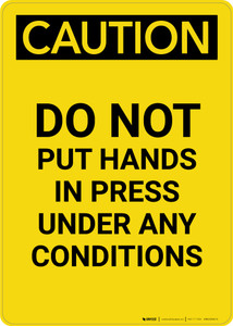 Caution: Do Not Put Hands in Press Under Any Conditions - Portrait Wall Sign