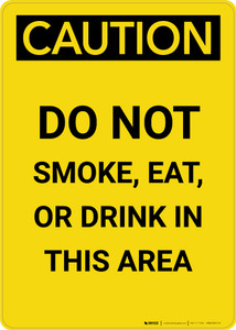 Caution: Do Not Smoke Eat Drink In This area - Portrait Wall Sign