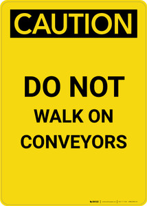 Caution: Do Not Walk On Conveyors - Portrait Wall Sign