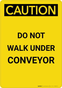 Caution: Do Not Walk Under Conveyor - Portrait Wall Sign