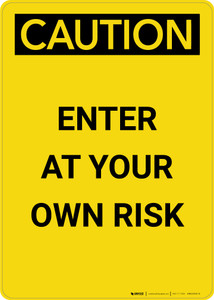 Caution: Enter At Your Own Risk - Portrait Wall Sign