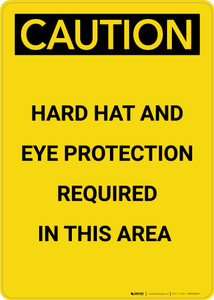 Caution: Hard Hat and Eye Protection Required In Area - Portrait Wall Sign