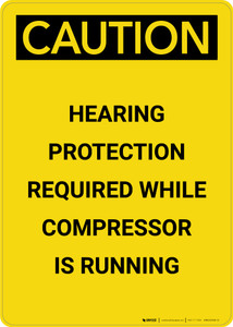 Caution: Hearing Protection Required When Compressor Is Running - Portrait Wall Sign