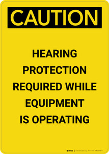 Caution: Hearing Protection Required While Equipment Operating - Portrait Wall Sign