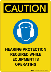 Caution: Hearing Protection While Equipment is Operating with Graphic - Portrait Wall Sign
