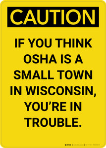 Caution: If You Think Is A Small Town In Wisconsin - Portrait Wall Sign