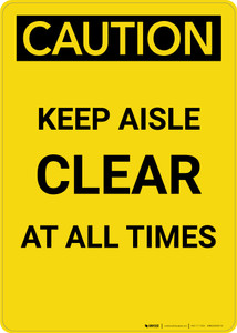 Caution: Keep Aisle Clear at All Times - Portrait Wall Sign