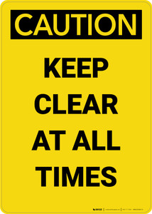 Caution: Keep Clear at all Times - Portrait Wall Sign