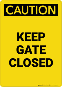Caution: Keep Gate Closed - Portrait Wall Sign