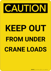Caution: Keep Out From Under Crane Loads - Portrait Wall Sign
