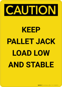 Caution: Keep Pallet Jack Load Low And Stable - Portrait Wall Sign
