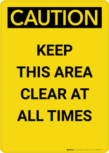 Caution: Keep This Area Clear at All Times - Portrait Wall Sign