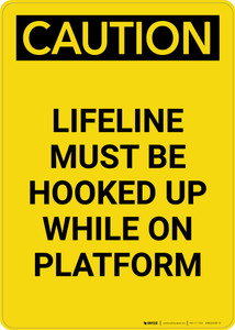 Caution: Lifeline Must be Hooked up While on Platform - Portrait Wall Sign