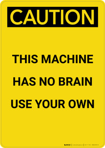 Caution: This Machine Has No Brain - Portrait Wall Sign