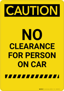 Caution: No Clearance For Person On Car - Portrait Wall Sign
