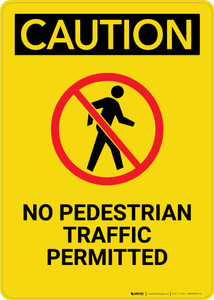 Caution: No Pedestrian Traffic Permitted - Portrait Wall Sign