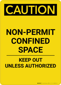 Caution: Non Permit Confined Space Keep Out Unless Authorized - Portrait Wall Sign