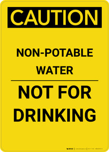 Caution: Non Potable Water Not For Drinking - Portrait Wall Sign