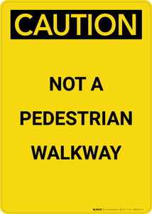 Caution: Not A Pedestrian Walkway - Portrait Wall Sign