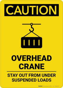 Caution: Overhead Crane Stay Out from Under Suspended Loads - Portrait Wall Sign