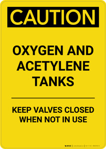 Caution: Oxygen and Aceylene Tanks Keep Valves Closed - Portrait Wall Sign