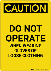 Caution: PPE Do Not Operate When Wearing Gloves or Loose Clothing - Portrait Wall Sign