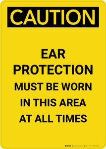 Caution: PPE Ear Protection Must be Worn in Area at All Times - Portrait Wall Sign