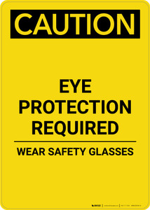 Caution: PPE Eye Protection Required Wear Safety Glasses - Portrait Wall Sign