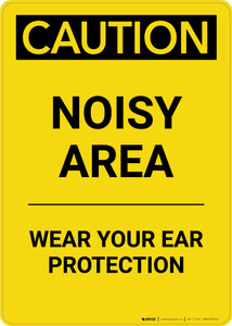 Caution: PPE Noisy Area Wear Your Ear Protection - Portrait Wall Sign