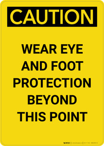 Caution: PPE Wear Eye and Foot Protection Beyond This Point - Portrait Wall Sign
