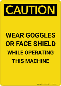 Caution: PPE Wear Goggles of Face Shield While Operating Machine - Portrait Wall Sign